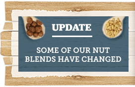 Some of our nut blends have changed